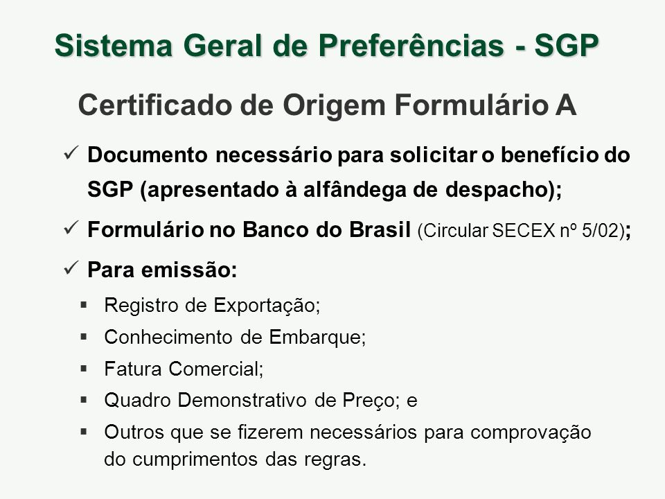 Certificado de Origem Formulário A Documento necessário para solicitar o benefício do SGP (apresentado à alfândega de despacho); Formulário no Banco d