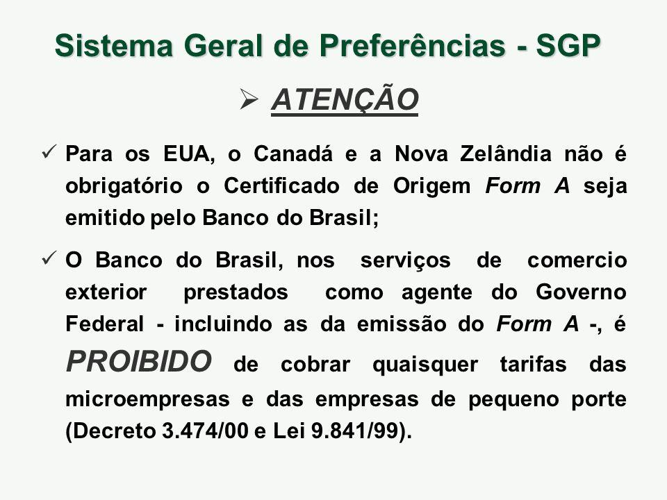 ATENÇÃO Para os EUA, o Canadá e a Nova Zelândia não é obrigatório o Certificado de Origem Form A seja emitido pelo Banco do Brasil; O Banco do Brasil,