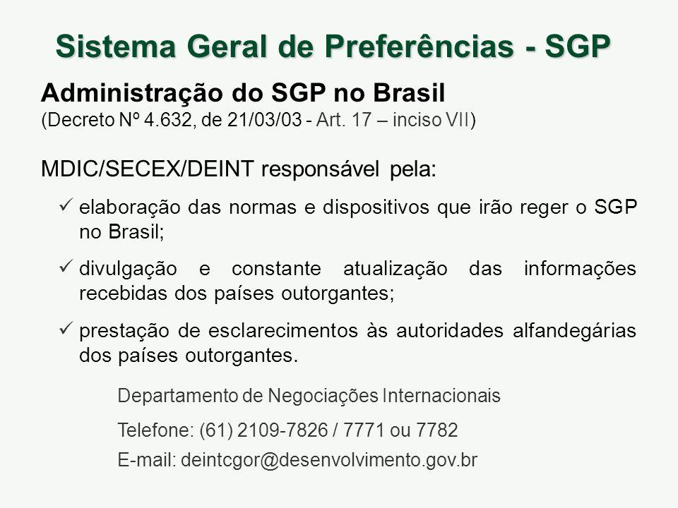 Administração do SGP no Brasil (Decreto Nº 4.632, de 21/03/03 - Art. 17 – inciso VII) MDIC/SECEX/DEINT responsável pela: elaboração das normas e dispo