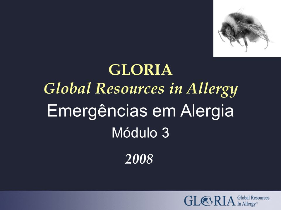 GLORIA Global Resources in Allergy Emergências em Alergia Módulo 3 2008
