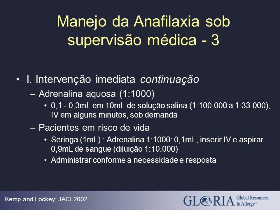 Manejo da Anafilaxia sob supervisão médica - 3 Kemp and Lockey; JACI 2002 I. Intervenção imediata continuação –Adrenalina aquosa (1:1000) 0,1 - 0,3mL