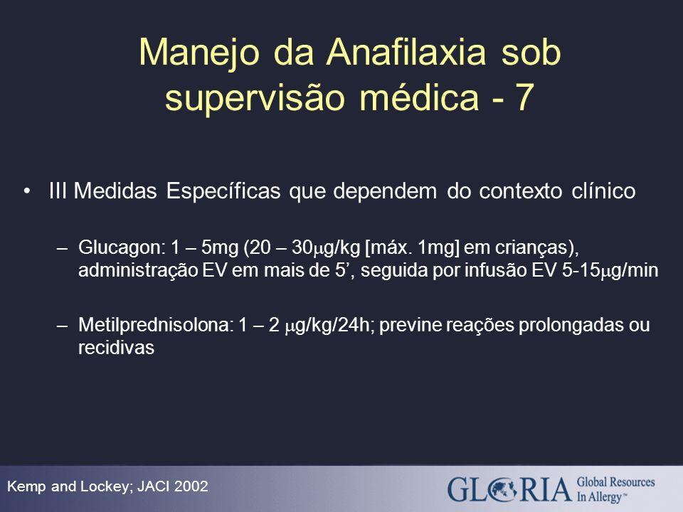 Manejo da Anafilaxia sob supervisão médica - 7 Kemp and Lockey; JACI 2002 III Medidas Específicas que dependem do contexto clínico –Glucagon: 1 – 5mg