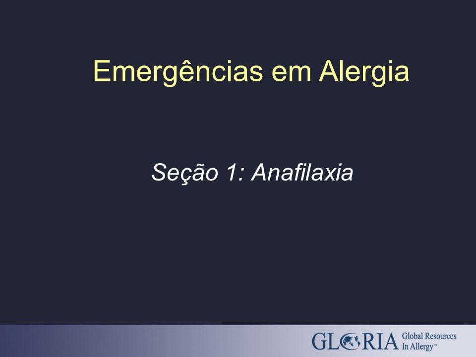 Anafilaxia – Objetivos Compreender os diferentes mecanismos que causam a anafilaxia e identificar as causas mais comuns Reconhecer sinais e sintomas de anafilaxia Compreender como tratar anafilaxia