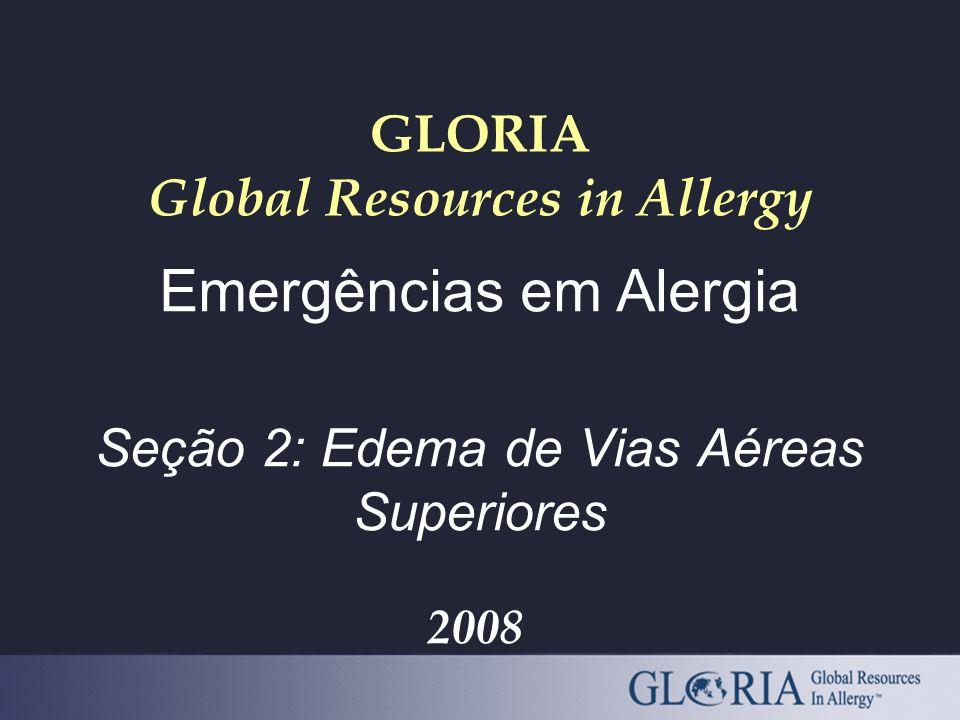 GLORIA Global Resources in Allergy Emergências em Alergia Seção 2: Edema de Vias Aéreas Superiores 2008