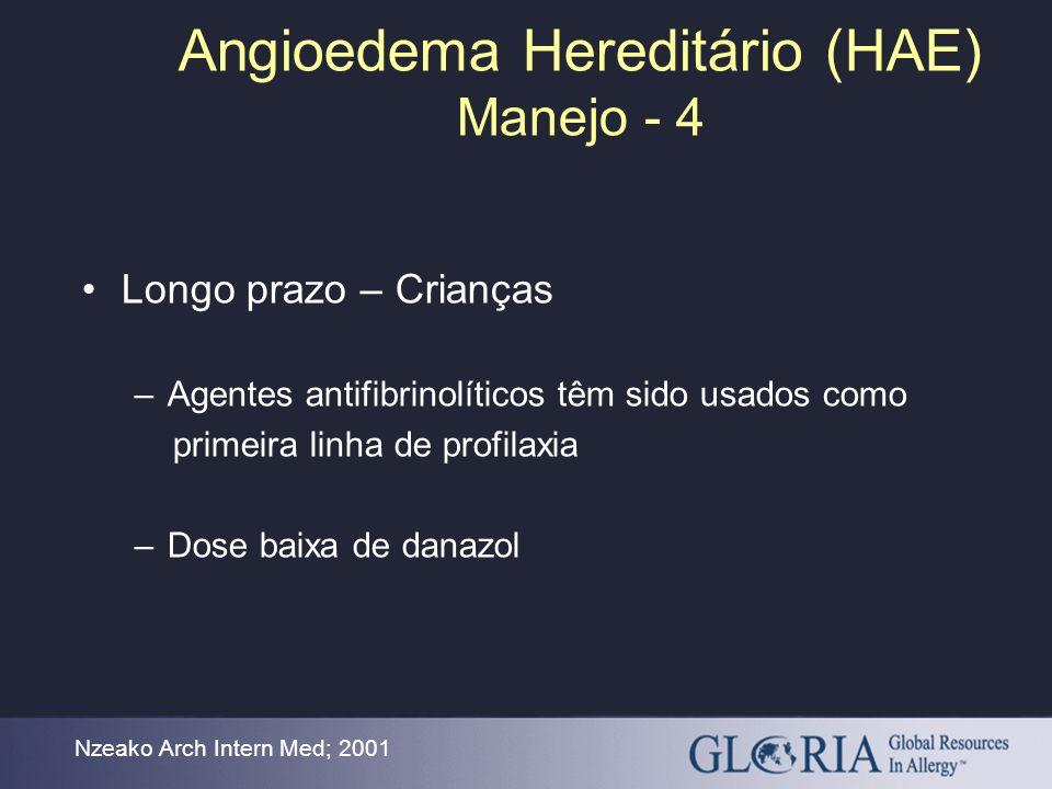 Angioedema Hereditário (HAE) Manejo - 4 Nzeako Arch Intern Med; 2001 Longo prazo – Crianças –Agentes antifibrinolíticos têm sido usados como primeira