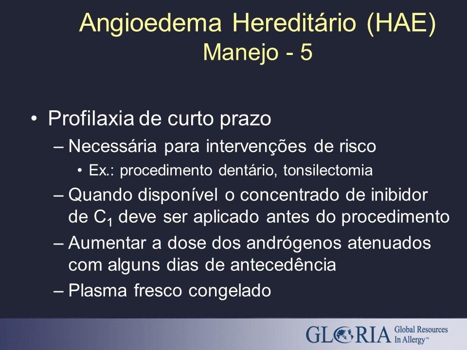 Angioedema Hereditário (HAE) Manejo - 5 Profilaxia de curto prazo –Necessária para intervenções de risco Ex.: procedimento dentário, tonsilectomia –Qu