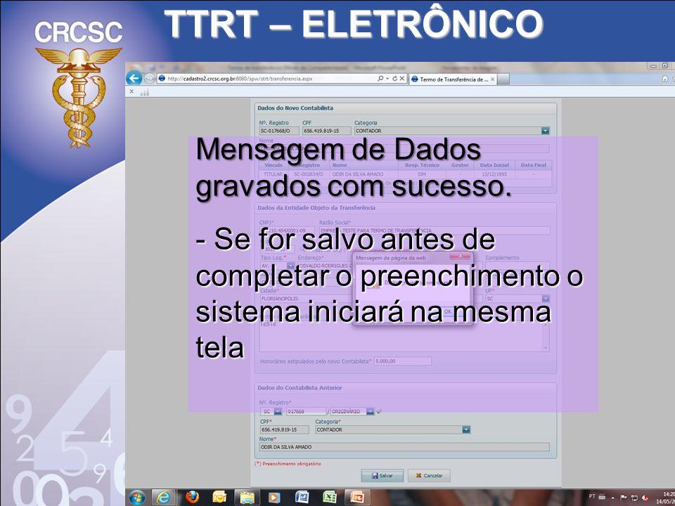 TTRT – ELETRÔNICO Mensagem de Dados gravados com sucesso. - Se for salvo antes de completar o preenchimento o sistema iniciará na mesma tela