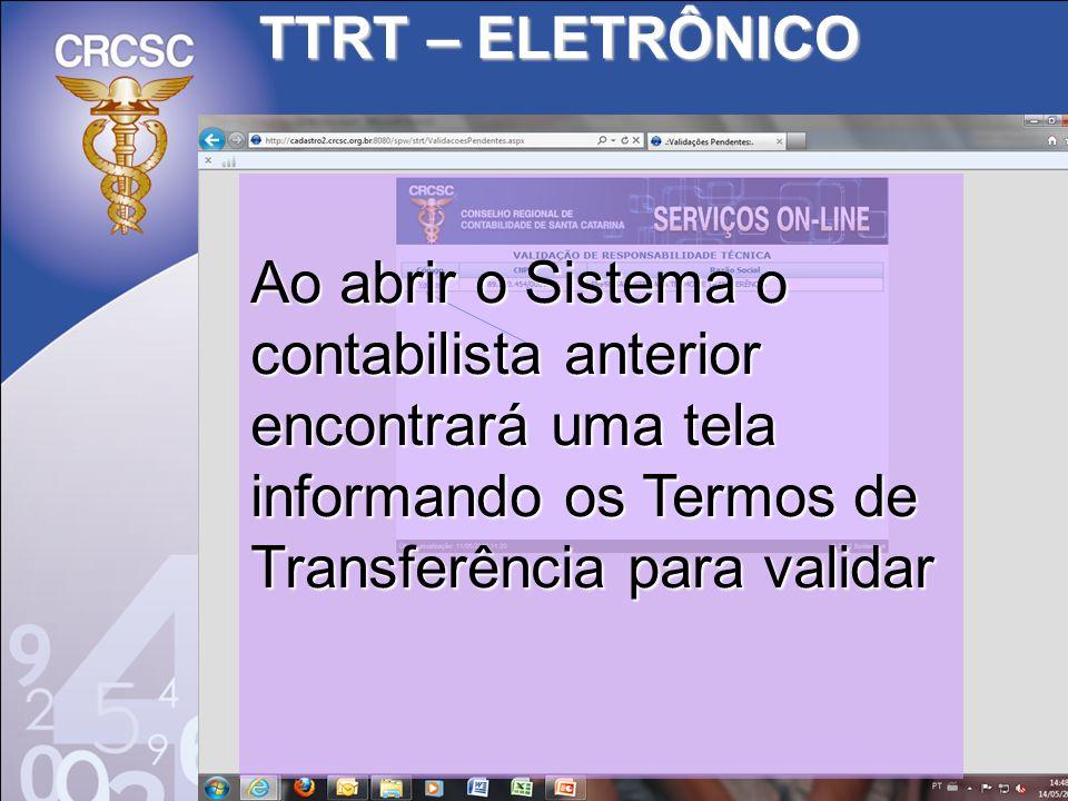 TTRT – ELETRÔNICO Ao abrir o Sistema o contabilista anterior encontrará uma tela informando os Termos de Transferência para validar