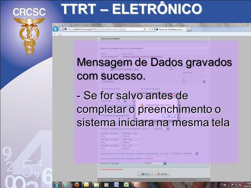 TTRT – ELETRÔNICO Mensagem de Dados gravados com sucesso. - Se for salvo antes de completar o preenchimento o sistema iniciara na mesma tela