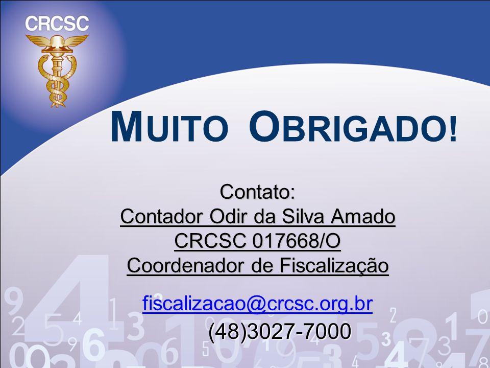 Contato: Contador Odir da Silva Amado CRCSC 017668/O Coordenador de Fiscalização fiscalizacao@crcsc.org.br fiscalizacao@crcsc.org.br (48)3027-7000 (48