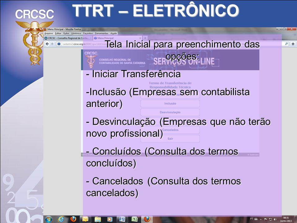 TTRT – ELETRÔNICO Tela Inicial para preenchimento das opções: - Iniciar Transferência -Inclusão (Empresas sem contabilista anterior) - Desvinculação (