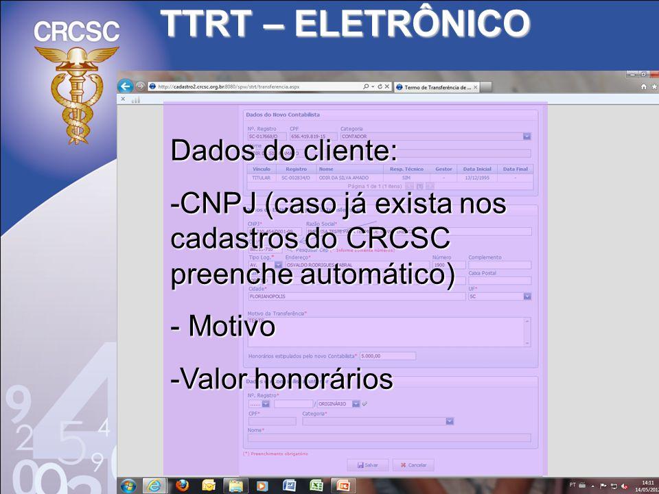 TTRT – ELETRÔNICO Dados do cliente: -CNPJ (caso já exista nos cadastros do CRCSC preenche automático) - Motivo -Valor honorários