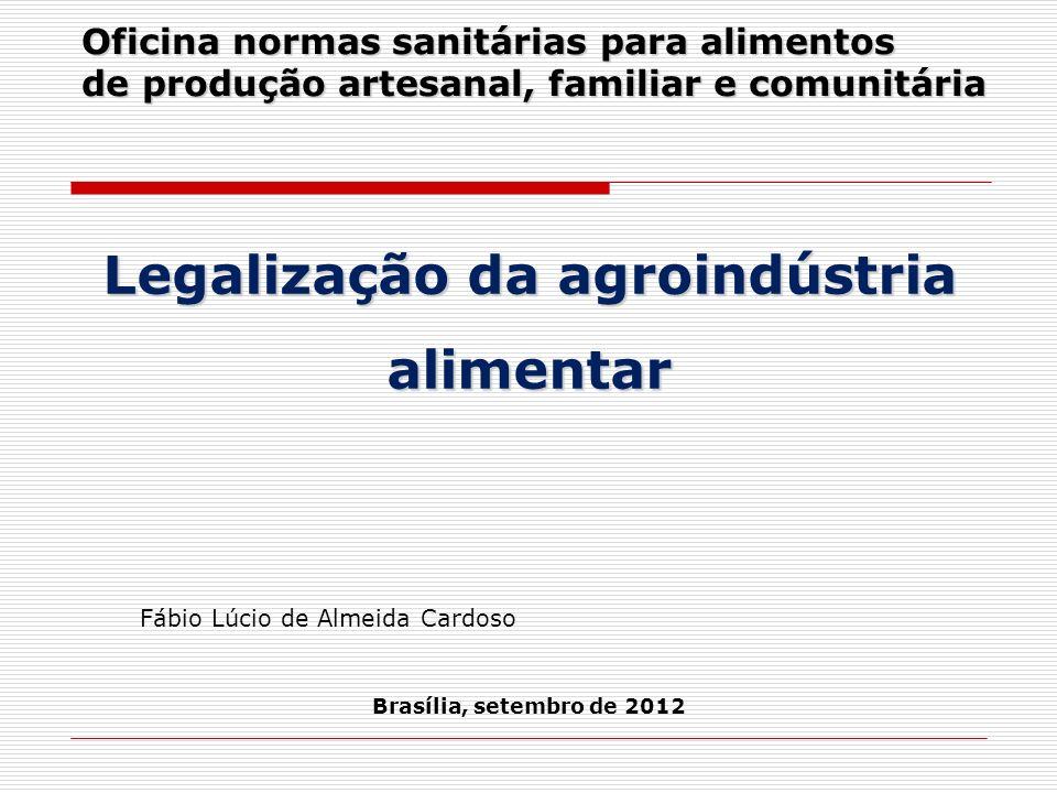 Oficina normas sanitárias para alimentos de produção artesanal, familiar e comunitária Brasília, setembro de 2012 Fábio Lúcio de Almeida Cardoso Legal