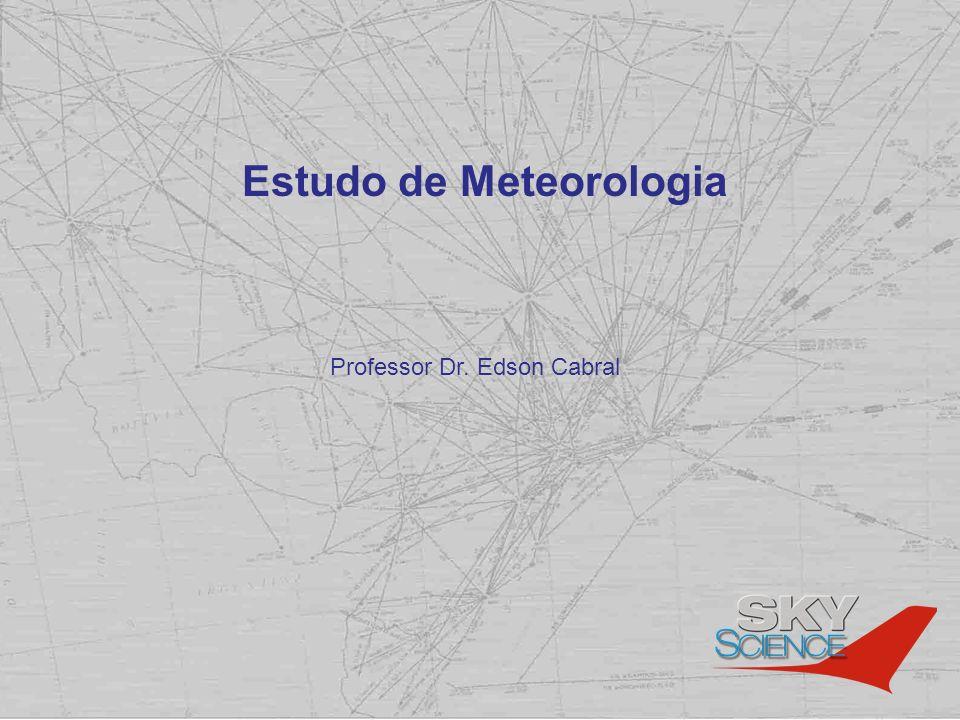 Estudo de Meteorologia Professor Dr. Edson Cabral