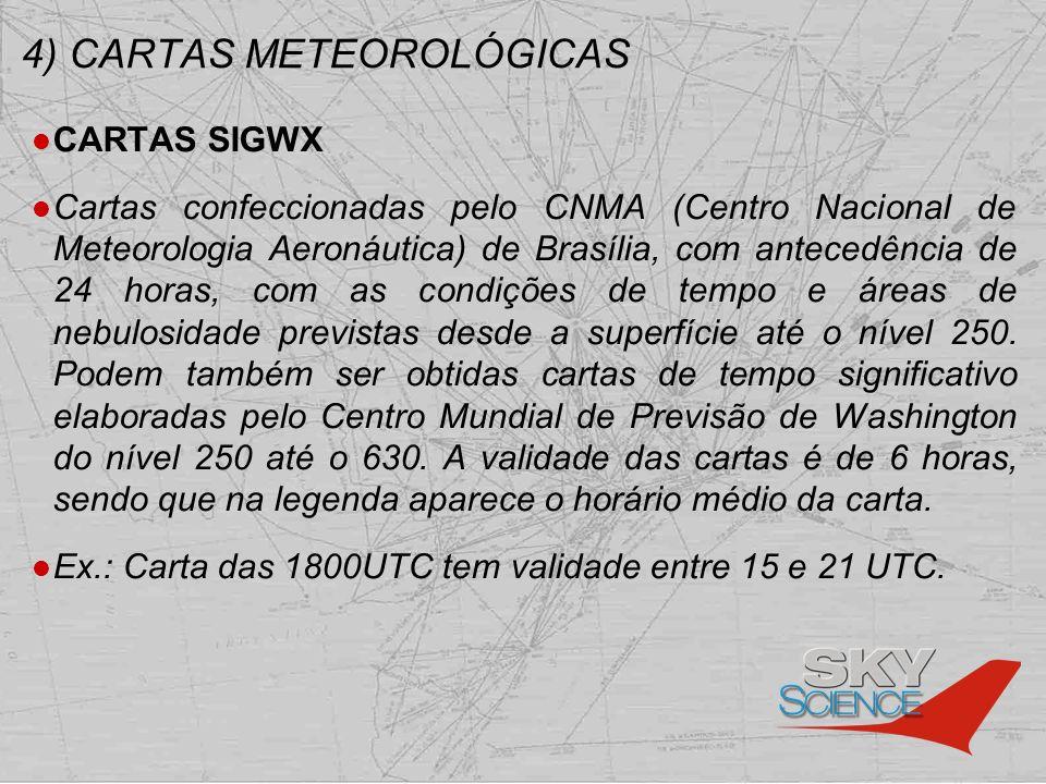 4) CARTAS METEOROLÓGICAS CARTAS SIGWX Cartas confeccionadas pelo CNMA (Centro Nacional de Meteorologia Aeronáutica) de Brasília, com antecedência de 2