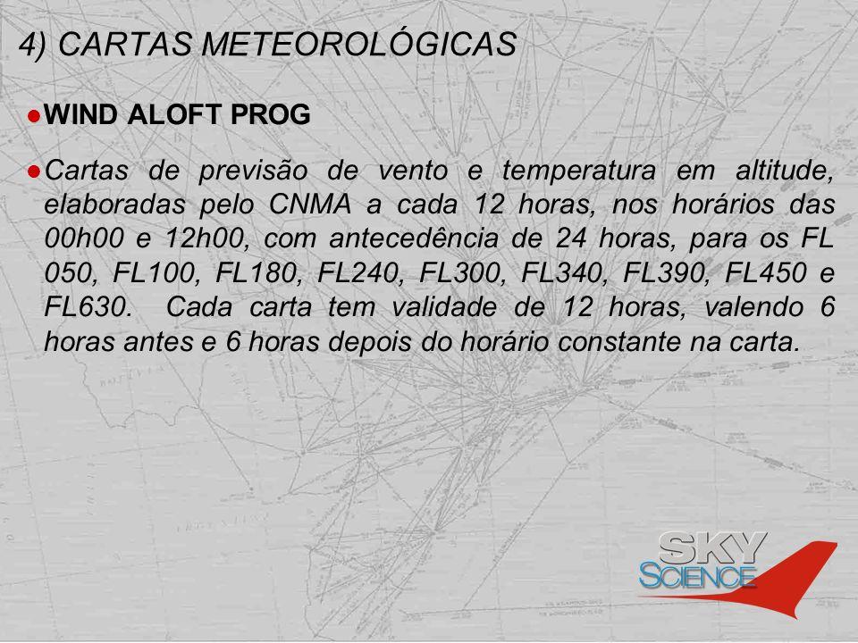 4) CARTAS METEOROLÓGICAS WIND ALOFT PROG Cartas de previsão de vento e temperatura em altitude, elaboradas pelo CNMA a cada 12 horas, nos horários das