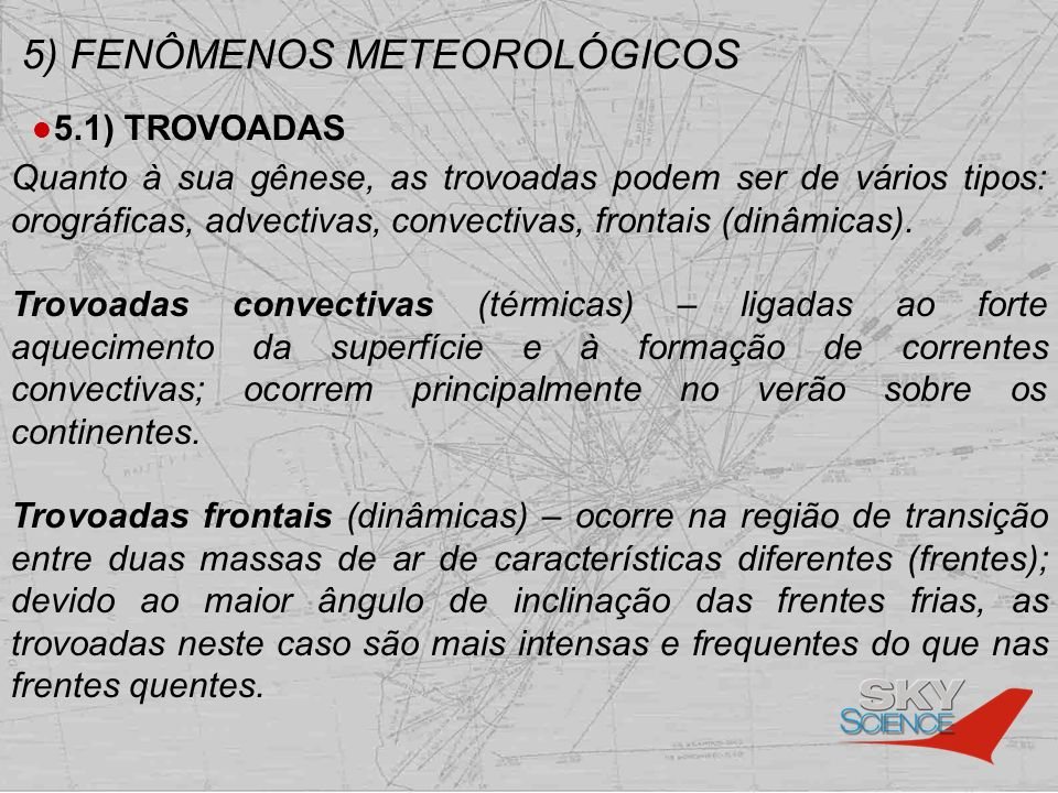 5) FENÔMENOS METEOROLÓGICOS 5.1) TROVOADAS Quanto à sua gênese, as trovoadas podem ser de vários tipos: orográficas, advectivas, convectivas, frontais