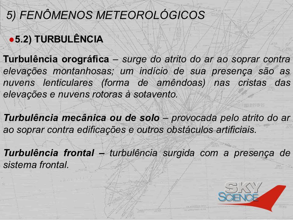 5) FENÔMENOS METEOROLÓGICOS 5.2) TURBULÊNCIA Turbulência orográfica – surge do atrito do ar ao soprar contra elevações montanhosas; um indício de sua