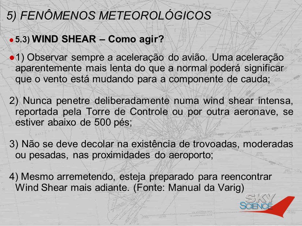 5) FENÔMENOS METEOROLÓGICOS 5.3) WIND SHEAR – Como agir? 1) Observar sempre a aceleração do avião. Uma aceleração aparentemente mais lenta do que a no