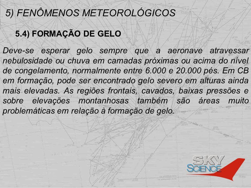 5) FENÔMENOS METEOROLÓGICOS 5.4) FORMAÇÃO DE GELO Deve-se esperar gelo sempre que a aeronave atravessar nebulosidade ou chuva em camadas próximas ou a