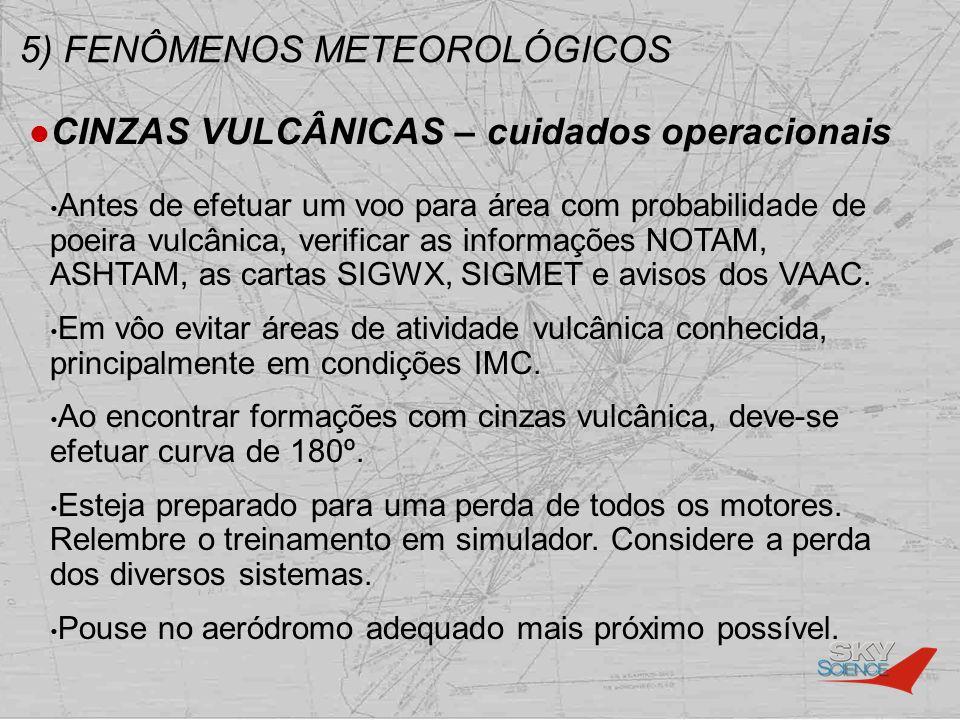 5) FENÔMENOS METEOROLÓGICOS CINZAS VULCÂNICAS – cuidados operacionais Antes de efetuar um voo para área com probabilidade de poeira vulcânica, verific