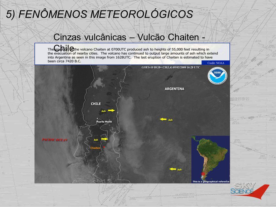 5) FENÔMENOS METEOROLÓGICOS Cinzas vulcânicas – Vulcão Chaiten - Chile