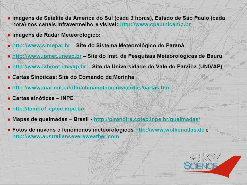 Imagens de Satélite da América do Sul (cada 3 horas), Estado de São Paulo (cada hora) nos canais infravermelho e visível: http://www.cpa.unicamp.brhtt