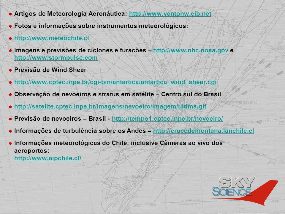 Artigos de Meteorologia Aeronáutica: http://www.ventonw.cjb.nethttp://www.ventonw.cjb.net Fotos e informações sobre instrumentos meteorológicos: http: