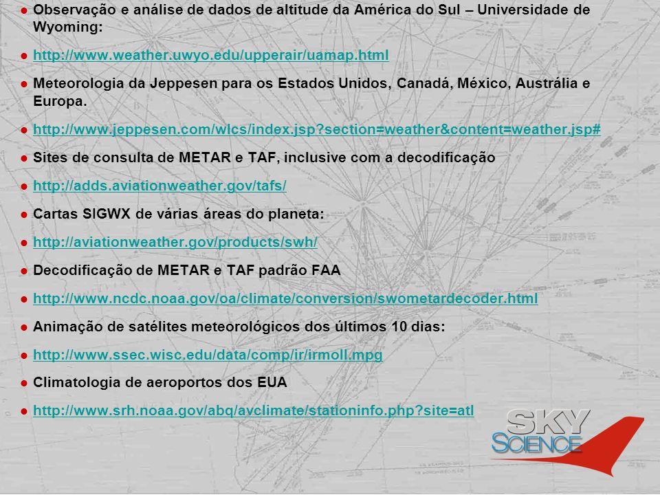 Observação e análise de dados de altitude da América do Sul – Universidade de Wyoming: http://www.weather.uwyo.edu/upperair/uamap.html Meteorologia da