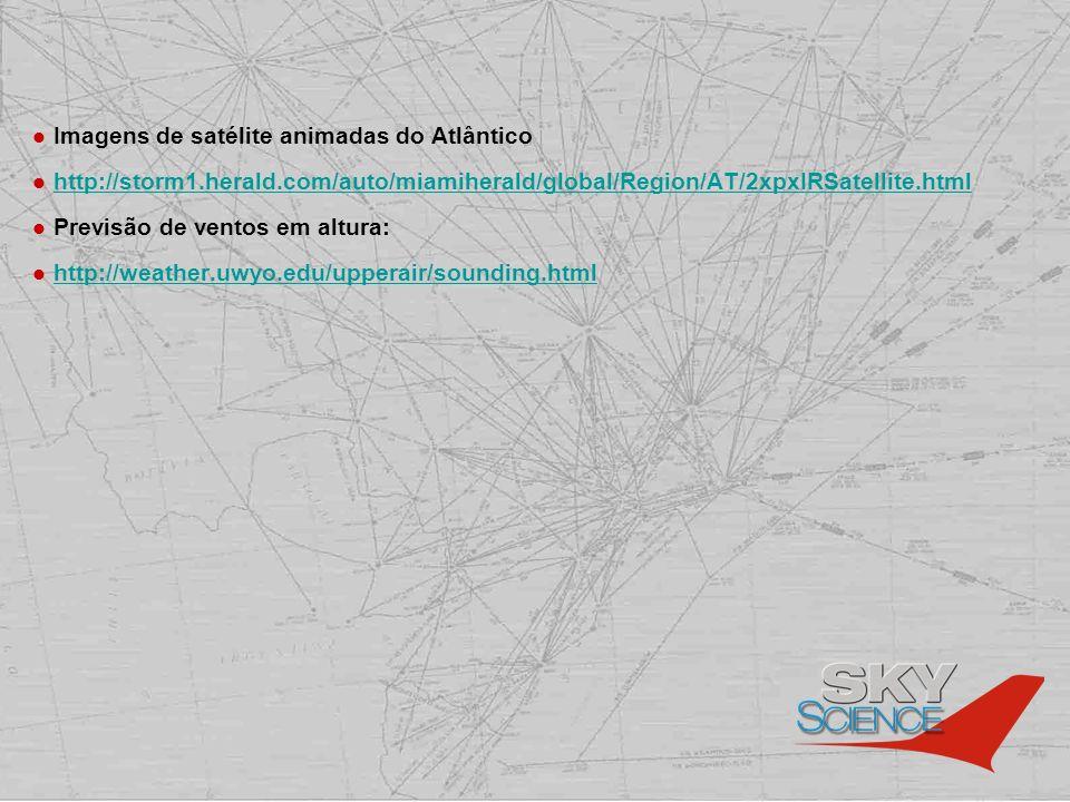 Imagens de satélite animadas do Atlântico http://storm1.herald.com/auto/miamiherald/global/Region/AT/2xpxIRSatellite.html Previsão de ventos em altura