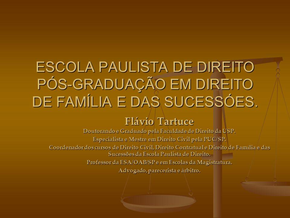 ESCOLA PAULISTA DE DIREITO PÓS-GRADUAÇÃO EM DIREITO DE FAMÍLIA E DAS SUCESSÓES. Flávio Tartuce Doutorando e Graduado pela Faculdade de Direito da USP.