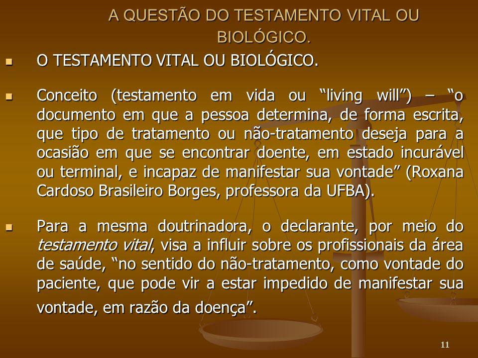 11 A QUESTÃO DO TESTAMENTO VITAL OU BIOLÓGICO. O TESTAMENTO VITAL OU BIOLÓGICO. O TESTAMENTO VITAL OU BIOLÓGICO. Conceito (testamento em vida ou livin