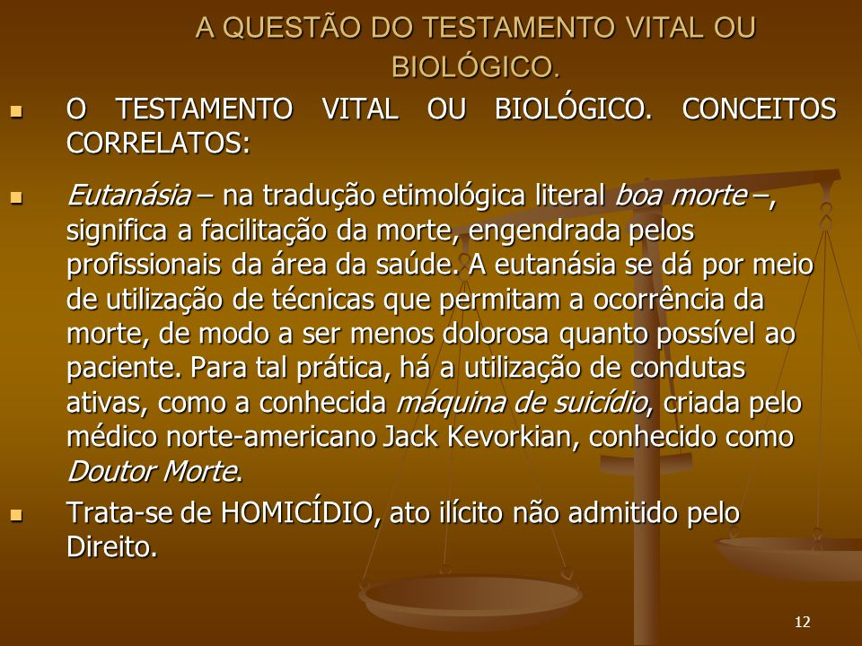 12 A QUESTÃO DO TESTAMENTO VITAL OU BIOLÓGICO. O TESTAMENTO VITAL OU BIOLÓGICO. CONCEITOS CORRELATOS: O TESTAMENTO VITAL OU BIOLÓGICO. CONCEITOS CORRE