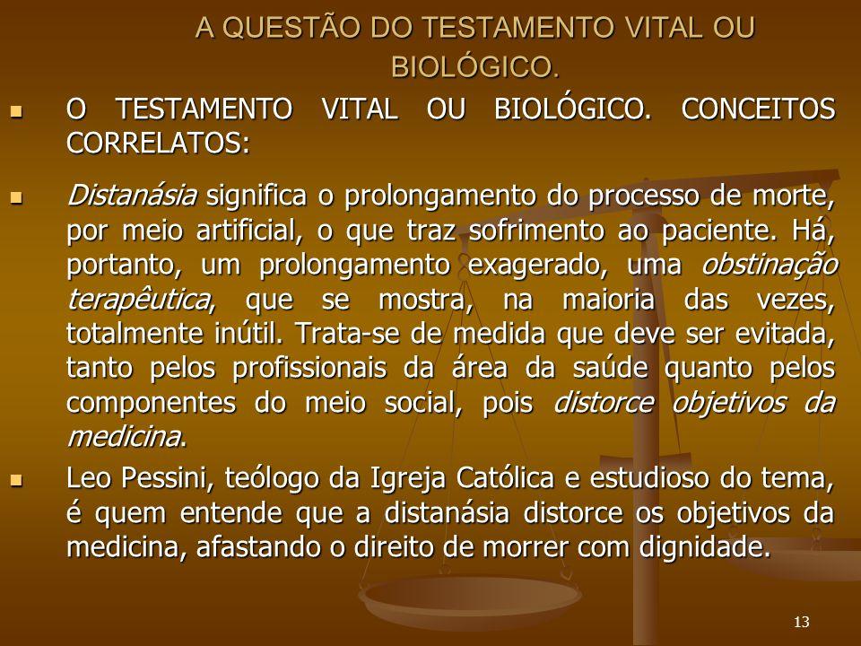13 A QUESTÃO DO TESTAMENTO VITAL OU BIOLÓGICO. O TESTAMENTO VITAL OU BIOLÓGICO. CONCEITOS CORRELATOS: O TESTAMENTO VITAL OU BIOLÓGICO. CONCEITOS CORRE
