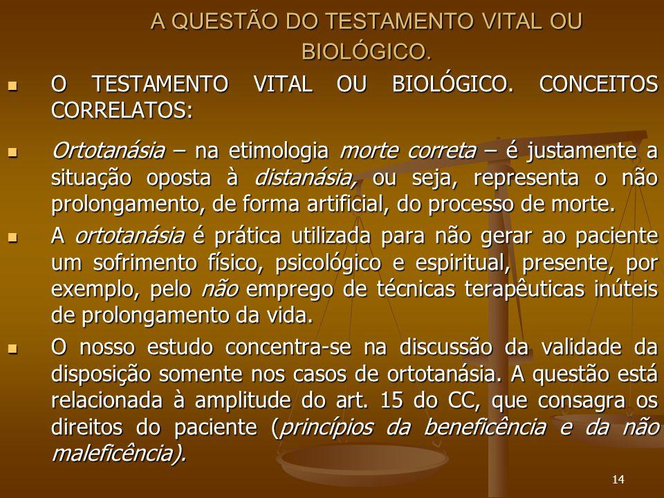 14 A QUESTÃO DO TESTAMENTO VITAL OU BIOLÓGICO. O TESTAMENTO VITAL OU BIOLÓGICO. CONCEITOS CORRELATOS: O TESTAMENTO VITAL OU BIOLÓGICO. CONCEITOS CORRE