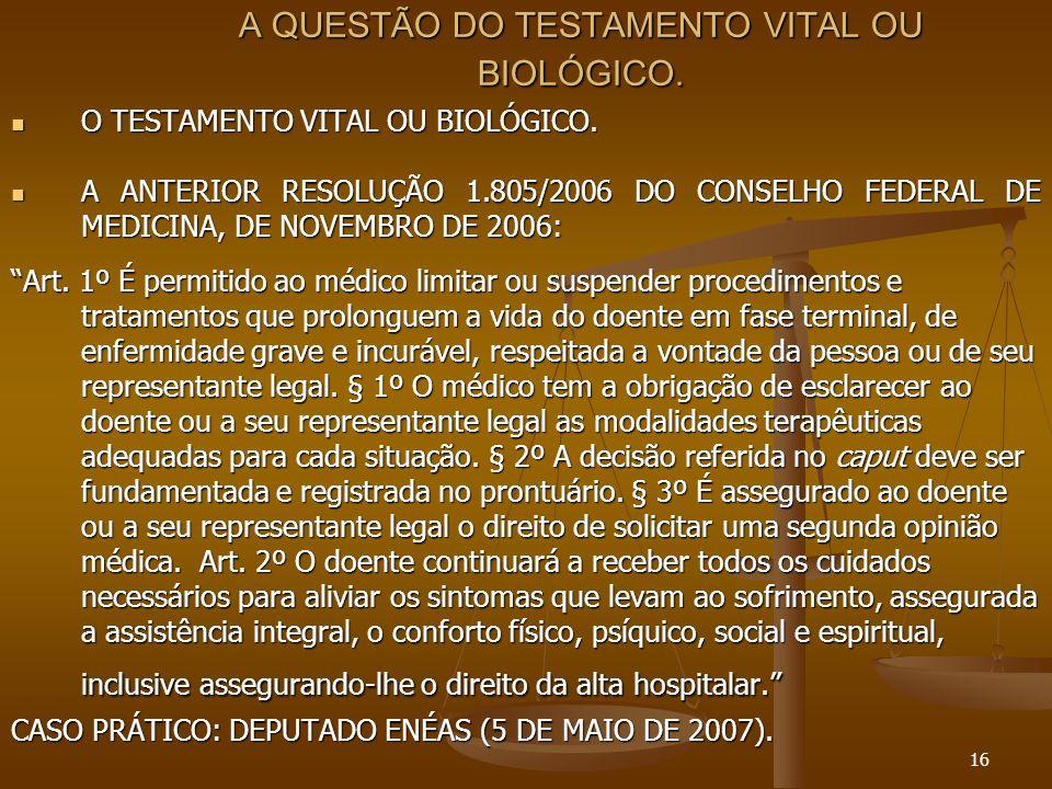 16 A QUESTÃO DO TESTAMENTO VITAL OU BIOLÓGICO. O TESTAMENTO VITAL OU BIOLÓGICO. O TESTAMENTO VITAL OU BIOLÓGICO. A ANTERIOR RESOLUÇÃO 1.805/2006 DO CO
