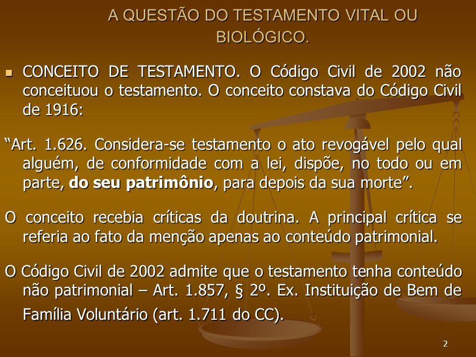 2 A QUESTÃO DO TESTAMENTO VITAL OU BIOLÓGICO. CONCEITO DE TESTAMENTO. O Código Civil de 2002 não conceituou o testamento. O conceito constava do Códig