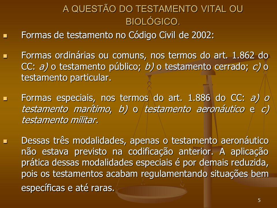 5 A QUESTÃO DO TESTAMENTO VITAL OU BIOLÓGICO. Formas de testamento no Código Civil de 2002: Formas de testamento no Código Civil de 2002: Formas ordin