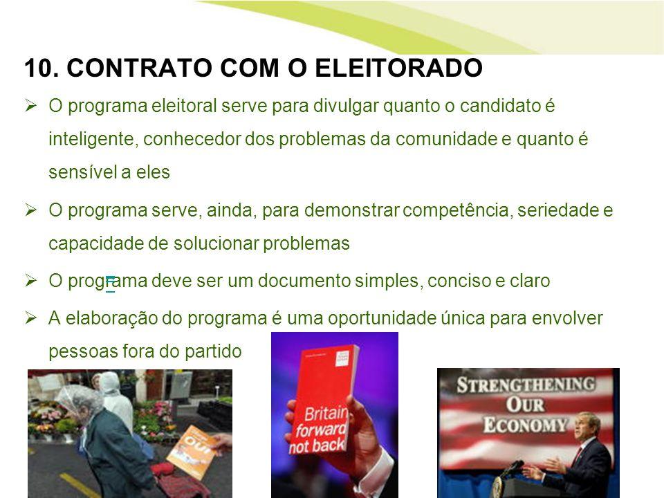 10. CONTRATO COM O ELEITORADO O programa eleitoral serve para divulgar quanto o candidato é inteligente, conhecedor dos problemas da comunidade e quan