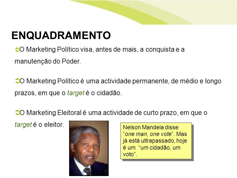 ENQUADRAMENTO O Marketing Político visa, antes de mais, a conquista e a manutenção do Poder. O Marketing Político é uma actividade permanente, de médi