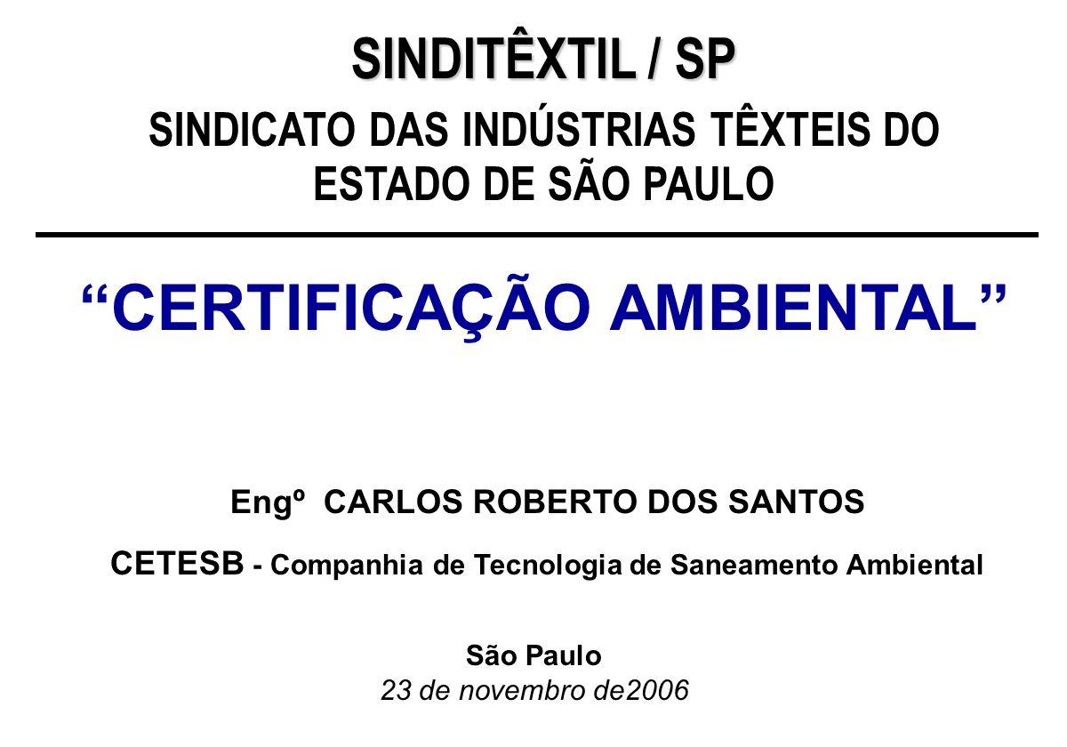 Engº CARLOS ROBERTO DOS SANTOS CETESB - Companhia de Tecnologia de Saneamento Ambiental São Paulo 23 de novembro de2006 SINDITÊXTIL / SP SINDICATO DAS INDÚSTRIAS TÊXTEIS DO ESTADO DE SÃO PAULO CERTIFICAÇÃO AMBIENTAL