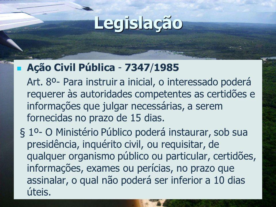 Legislação Ação Civil Pública - 7347/1985 Art. 8º- Para instruir a inicial, o interessado poderá requerer às autoridades competentes as certidões e in