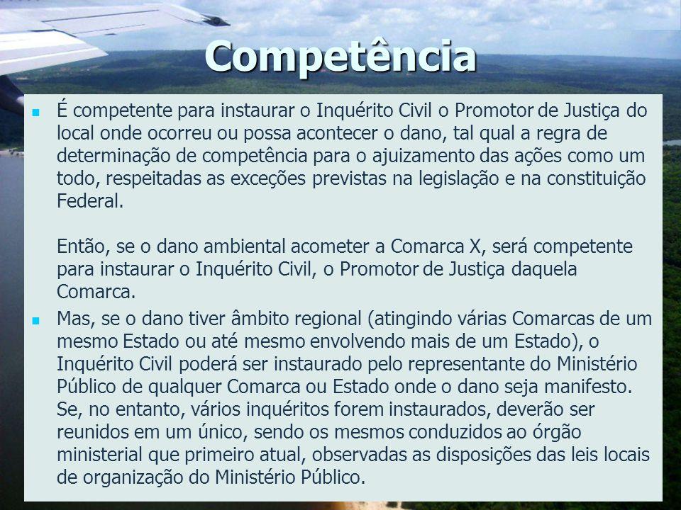 Competência É competente para instaurar o Inquérito Civil o Promotor de Justiça do local onde ocorreu ou possa acontecer o dano, tal qual a regra de d