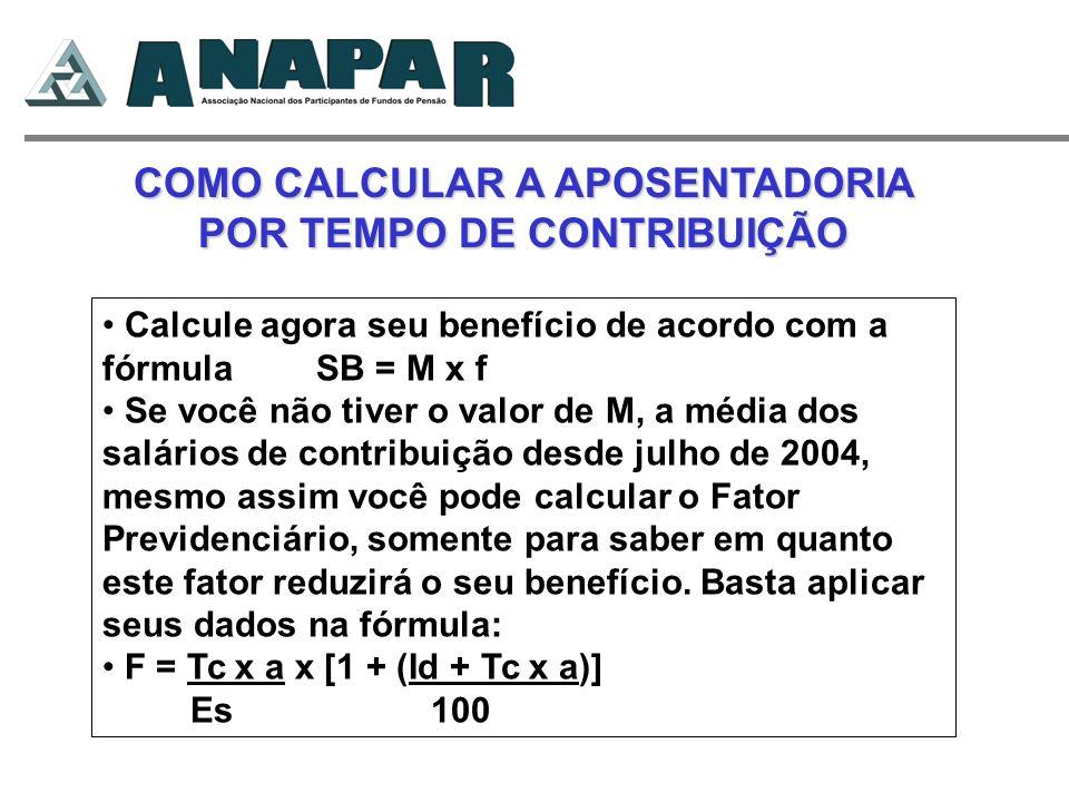 COMO CALCULAR A APOSENTADORIA POR TEMPO DE CONTRIBUIÇÃO Calcule agora seu benefício de acordo com a fórmula SB = M x f Se você não tiver o valor de M,