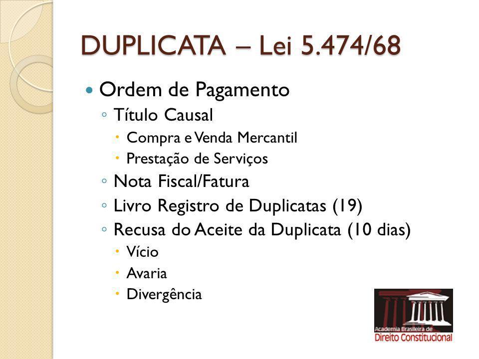 DUPLICATA – Lei 5.474/68 Ordem de Pagamento Título Causal Compra e Venda Mercantil Prestação de Serviços Nota Fiscal/Fatura Livro Registro de Duplicat