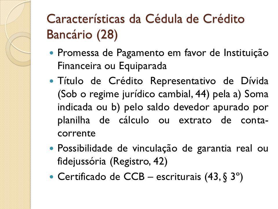 Características da Cédula de Crédito Bancário (28) Promessa de Pagamento em favor de Instituição Financeira ou Equiparada Título de Crédito Representa