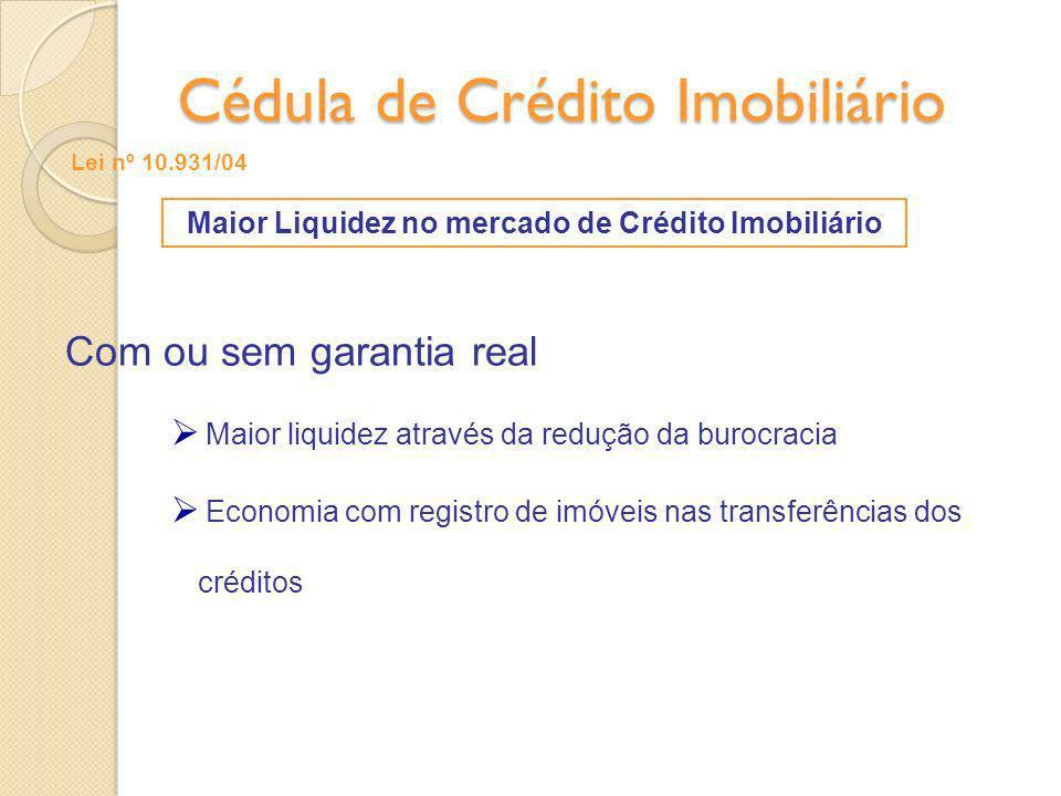 Com ou sem garantia real Maior liquidez através da redução da burocracia Economia com registro de imóveis nas transferências dos créditos Maior Liquid