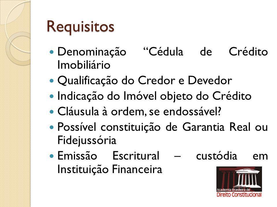 Requisitos Denominação Cédula de Crédito Imobiliário Qualificação do Credor e Devedor Indicação do Imóvel objeto do Crédito Cláusula à ordem, se endos