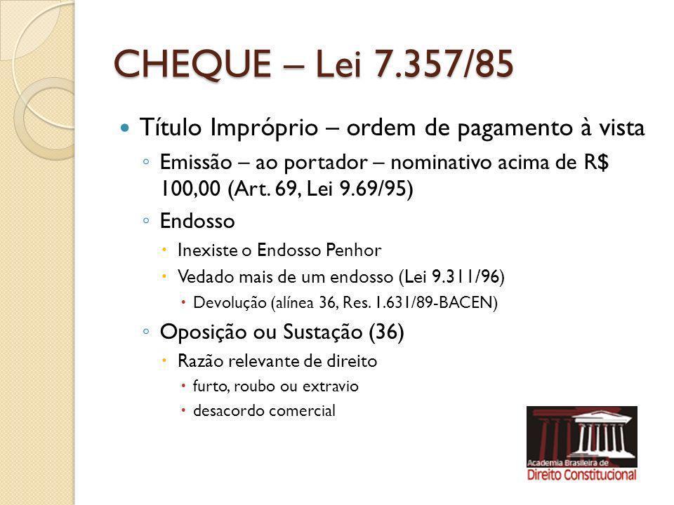 CHEQUE – Lei 7.357/85 Título Impróprio – ordem de pagamento à vista Emissão – ao portador – nominativo acima de R$ 100,00 (Art. 69, Lei 9.69/95) Endos