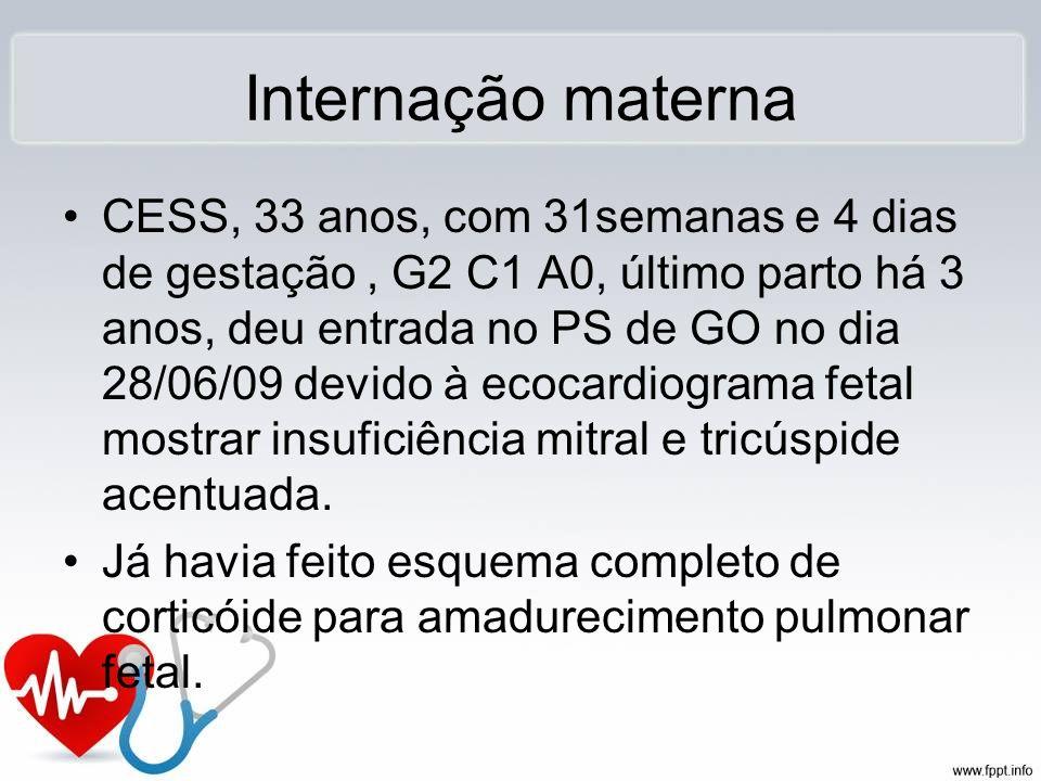 Internação materna CESS, 33 anos, com 31semanas e 4 dias de gestação, G2 C1 A0, último parto há 3 anos, deu entrada no PS de GO no dia 28/06/09 devido